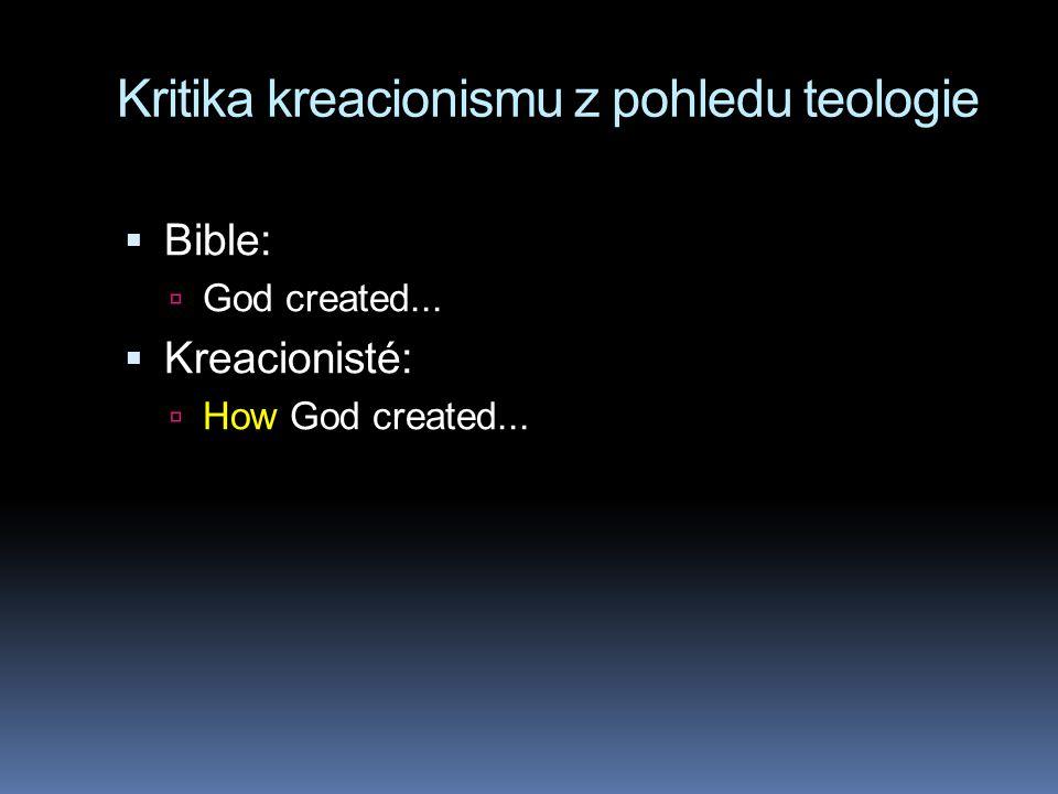 Kritika kreacionismu z pohledu teologie  Bible:  God created...  Kreacionisté:  How God created...