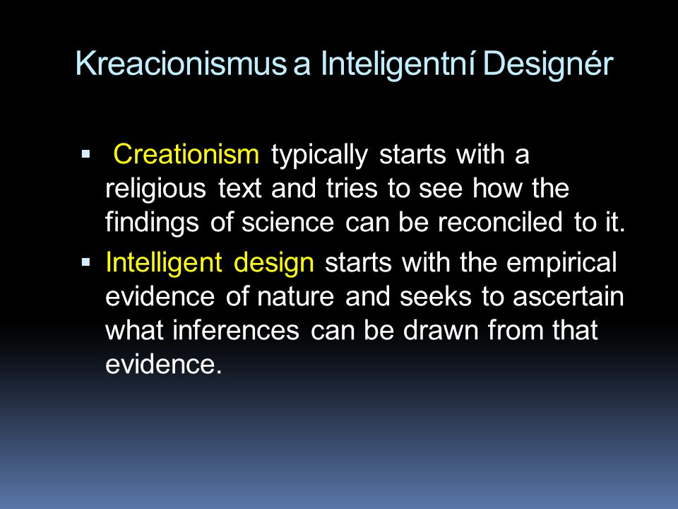 Kreacionismus a Inteligentní Designér  Creationism typically starts with a religious text and tries to see how the findings of science can be reconciled to it.