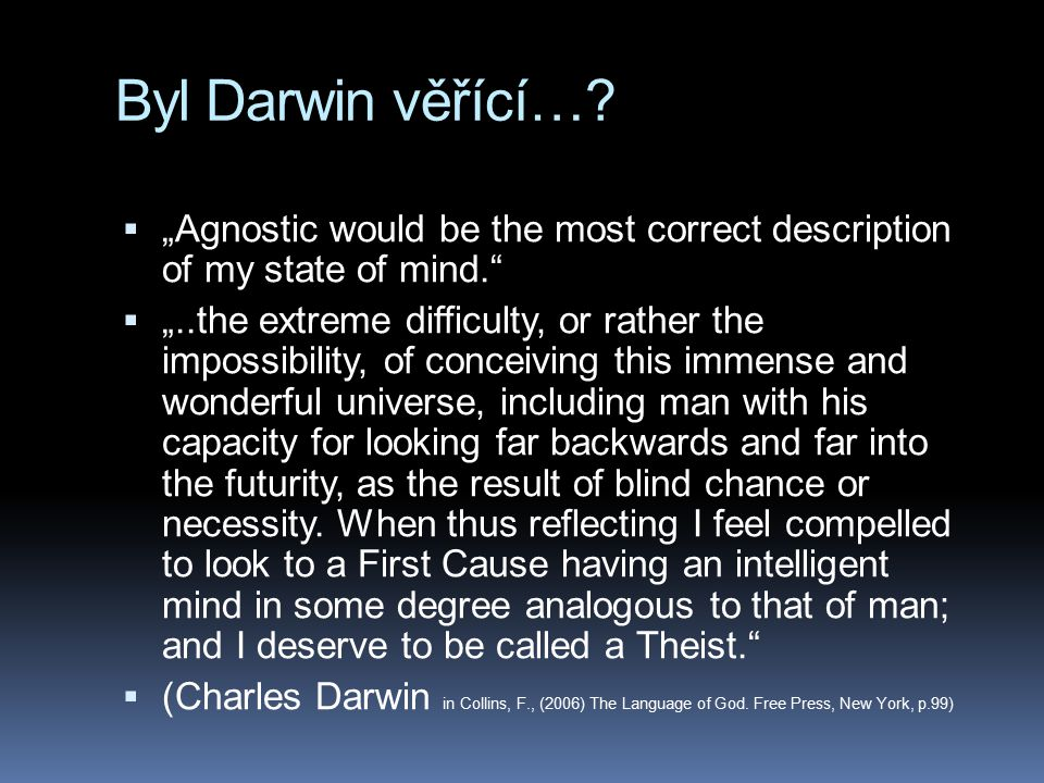 """Byl Darwin věřící…?  """"Agnostic would be the most correct description of my state of mind.""""  """"..the extreme difficulty, or rather the impossibility,"""