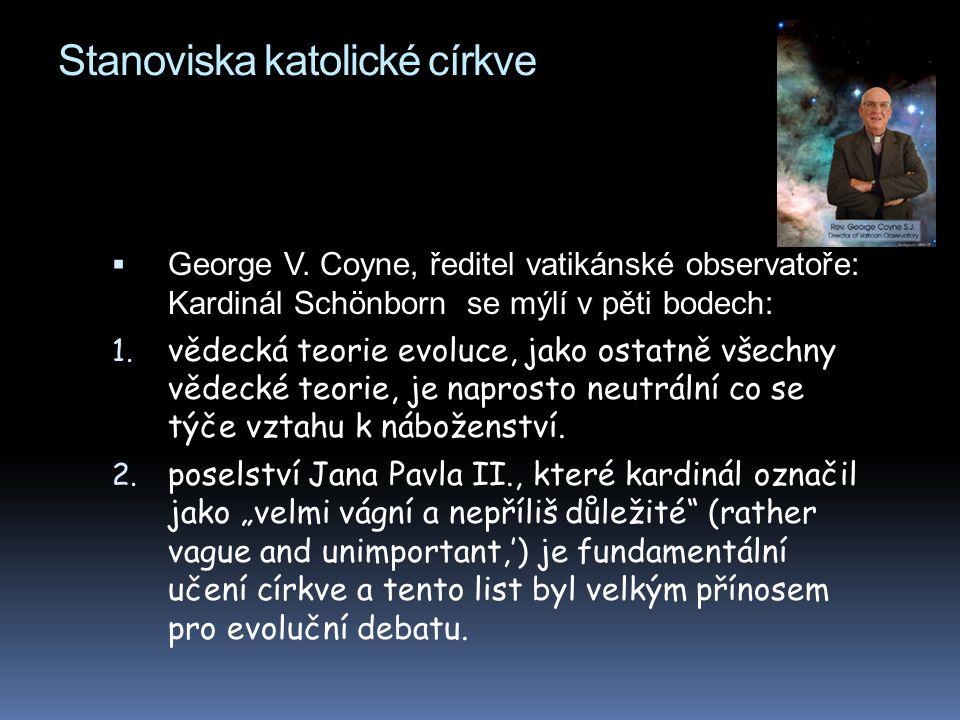 Stanoviska katolické církve  George V. Coyne, ředitel vatikánské observatoře: Kardinál Schönborn se mýlí v pěti bodech: 1. vědecká teorie evoluce, ja