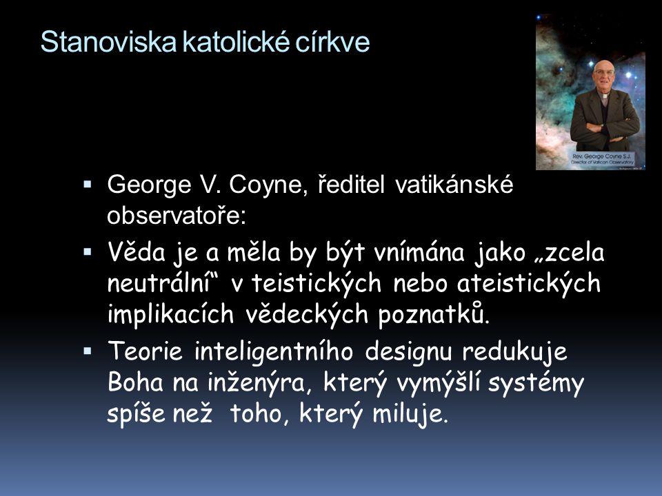 """Stanoviska katolické církve  George V. Coyne, ředitel vatikánské observatoře:  Věda je a měla by být vnímána jako """"zcela neutrální"""" v teistických ne"""