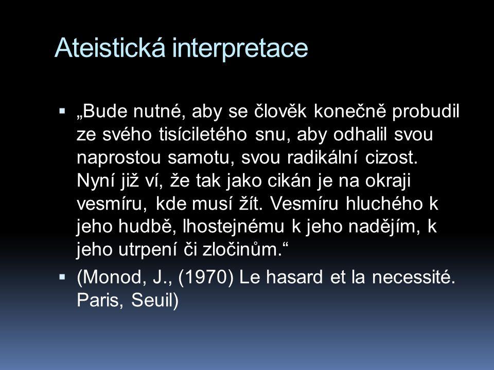 """Ateistická interpretace  """"Bude nutné, aby se člověk konečně probudil ze svého tisíciletého snu, aby odhalil svou naprostou samotu, svou radikální cizost."""
