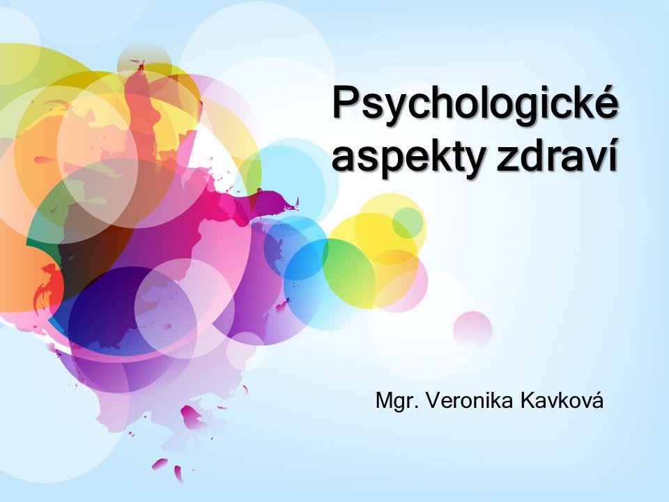 Psychologické aspekty zdraví Mgr. Veronika Kavková
