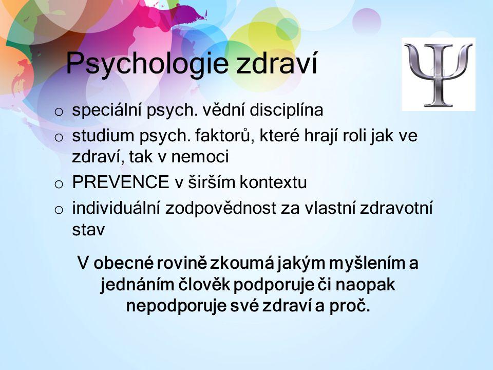 Psychologie zdraví o speciální psych. vědní disciplína o studium psych. faktorů, které hrají roli jak ve zdraví, tak v nemoci o PREVENCE v širším kont
