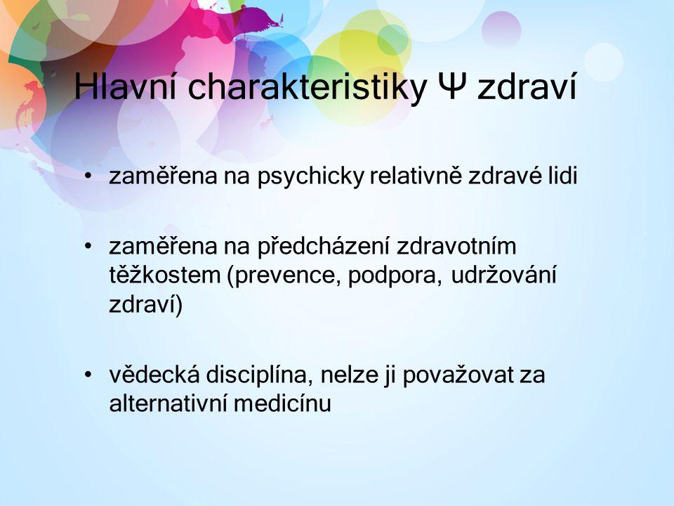 Hlavní charakteristiky Ψ zdraví zaměřena na psychicky relativně zdravé lidi zaměřena na předcházení zdravotním těžkostem (prevence, podpora, udržování