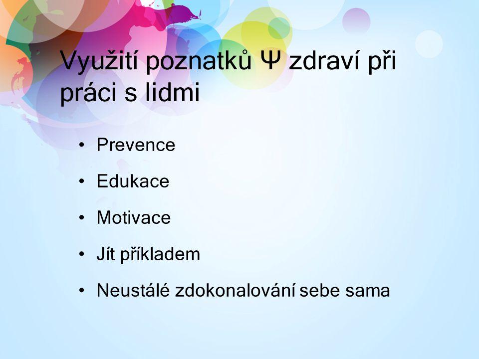 Využití poznatků Ψ zdraví při práci s lidmi Prevence Edukace Motivace Jít příkladem Neustálé zdokonalování sebe sama