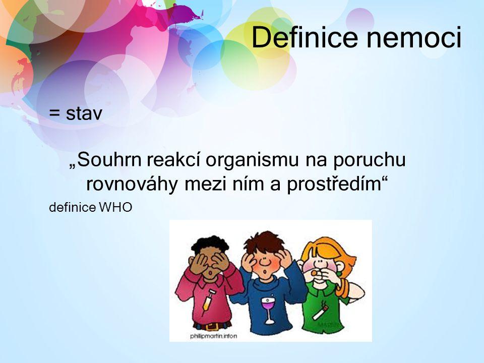 """Definice nemoci = stav """"Souhrn reakcí organismu na poruchu rovnováhy mezi ním a prostředím"""" definice WHO"""