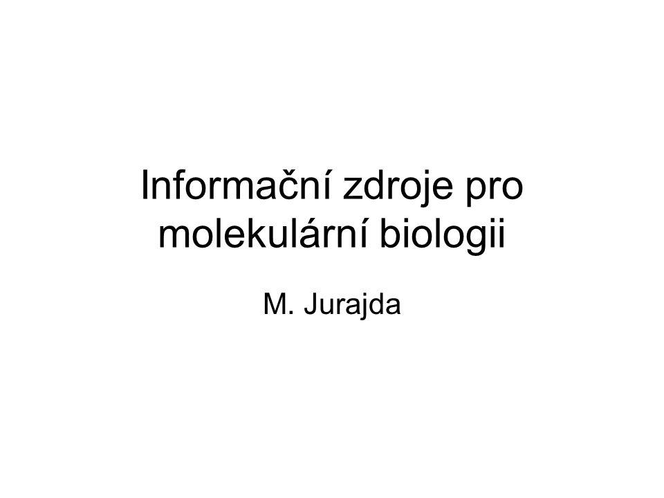 Informační zdroje pro molekulární biologii M. Jurajda