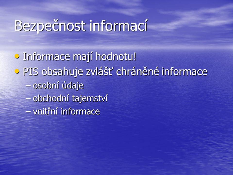 Bezpečnost informací Informace mají hodnotu! Informace mají hodnotu! PIS obsahuje zvlášť chráněné informace PIS obsahuje zvlášť chráněné informace –os