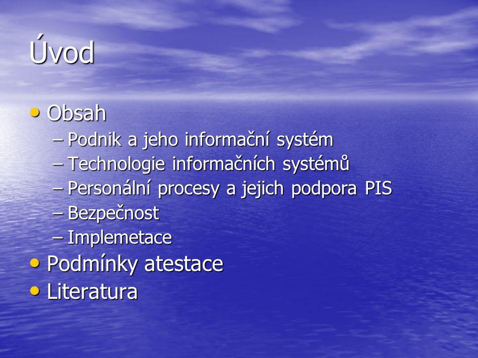 Úvod Obsah Obsah –Podnik a jeho informační systém –Technologie informačních systémů –Personální procesy a jejich podpora PIS –Bezpečnost –Implemetace