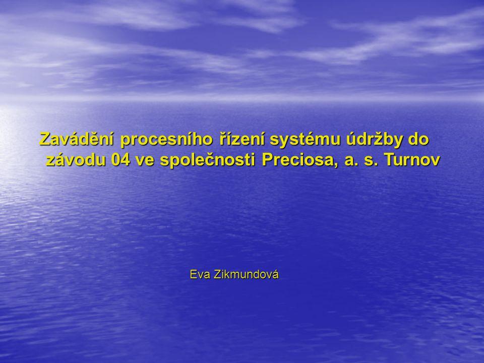 Zavádění procesního řízení systému údržby do závodu 04 ve společnosti Preciosa, a. s. Turnov Eva Zikmundová