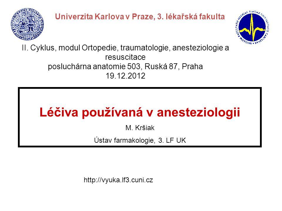 Léčiva používaná v anesteziologii M. Kršiak Ústav farmakologie, 3. LF UK Univerzita Karlova v Praze, 3. lékařská fakulta II. Cyklus, modul Ortopedie,