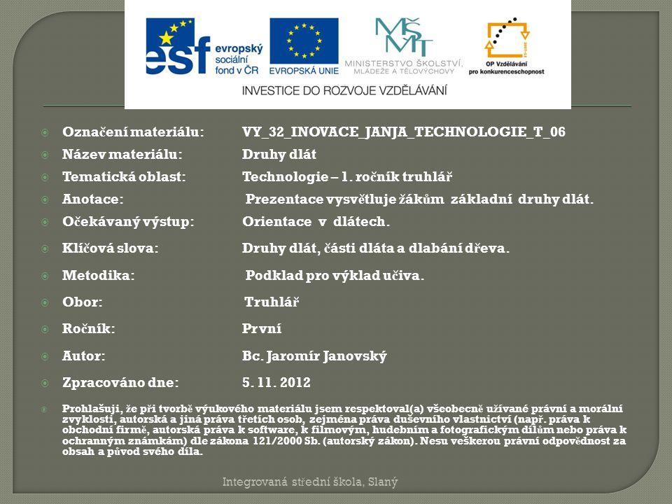  Ozna č ení materiálu: VY_32_INOVACE_JANJA_TECHNOLOGIE_T_06  Název materiálu:Druhy dlát  Tematická oblast:Technologie – 1. ro č ník truhlá ř  Anot