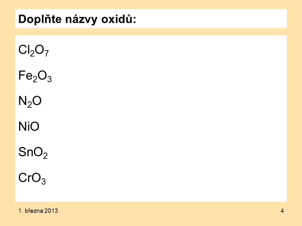Doplňte názvy oxidů: Cl 2 O 7 Fe 2 O 3 N 2 O NiO SnO 2 CrO 3 1. března 20134
