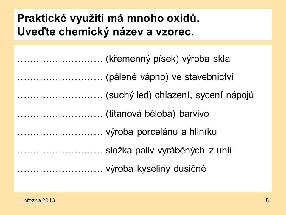5 Praktické využití má mnoho oxidů. Uveďte chemický název a vzorec.
