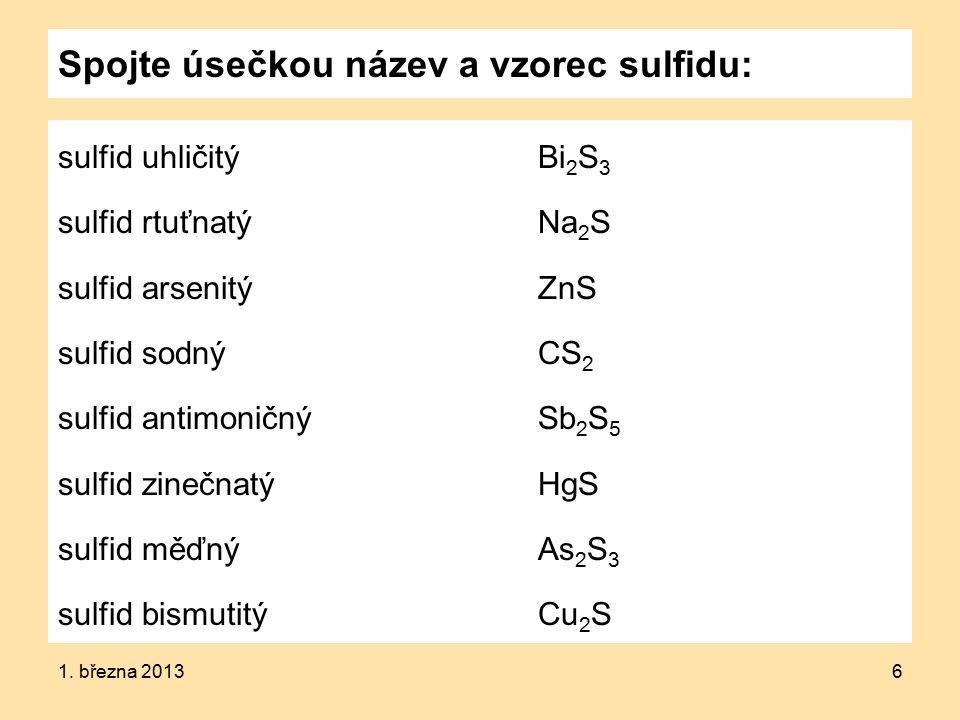 Spojte úsečkou název a vzorec sulfidu: sulfid uhličitýBi 2 S 3 sulfid rtuťnatýNa 2 S sulfid arsenitýZnS sulfid sodnýCS 2 sulfid antimoničnýSb 2 S 5 sulfid zinečnatýHgS sulfid měďnýAs 2 S 3 sulfid bismutitýCu 2 S 1.
