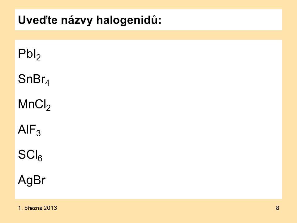 Uveďte názvy halogenidů: PbI 2 SnBr 4 MnCl 2 AlF 3 SCl 6 AgBr 1. března 20138