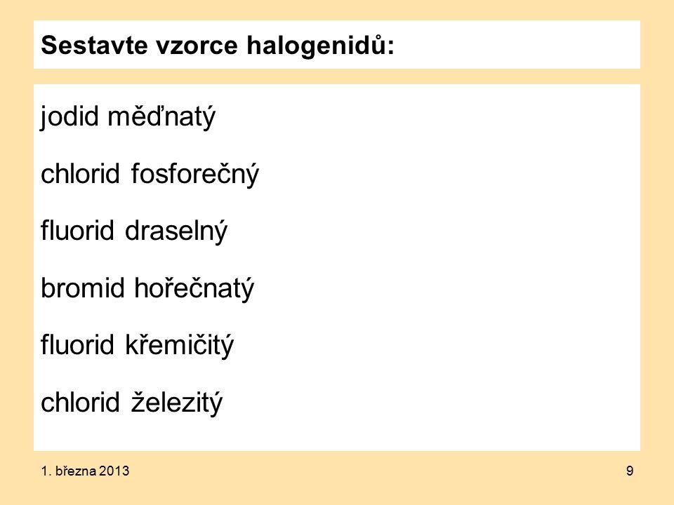 Sestavte vzorce halogenidů: jodid měďnatý chlorid fosforečný fluorid draselný bromid hořečnatý fluorid křemičitý chlorid železitý 1.
