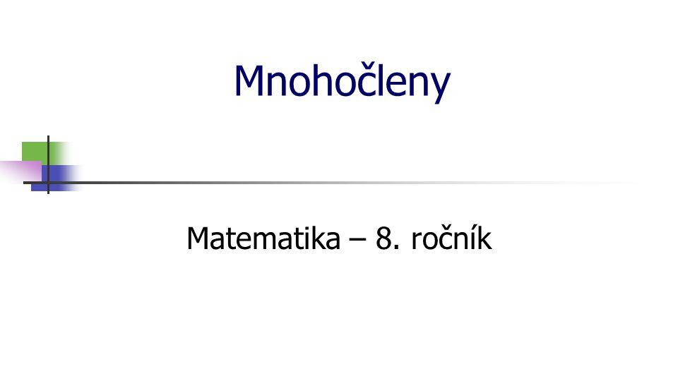 Mnohočleny Matematika – 8. ročník