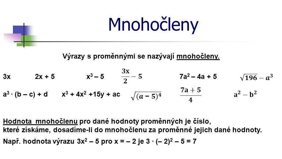 Jednočleny Jednočlen je výraz, který můžeme zapsat jako: číslo proměnná součin čísel a proměnných konstanta x; y; z; a Číslo obsažené v jednočlenu se nazývá koeficient 1