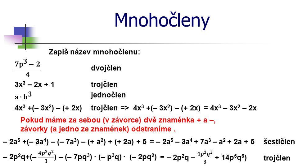 Mnohočleny Zapiš název mnohočlenu: jednočlen dvojčlen trojčlen3x 3 – 2x + 1 trojčlen4x 3 +(– 3x 2 ) – (+ 2x) Pokud máme za sebou (v závorce) dvě znamé