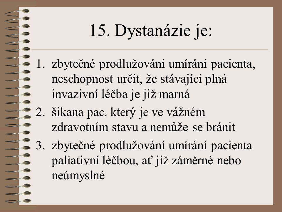 15. Dystanázie je: 1.zbytečné prodlužování umírání pacienta, neschopnost určit, že stávající plná invazivní léčba je již marná 2.šikana pac. který je