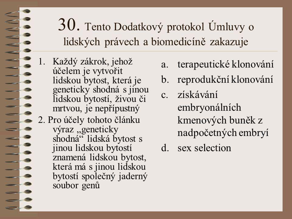 30. Tento Dodatkový protokol Úmluvy o lidských právech a biomedicíně zakazuje 1.Každý zákrok, jehož účelem je vytvořit lidskou bytost, která je geneti