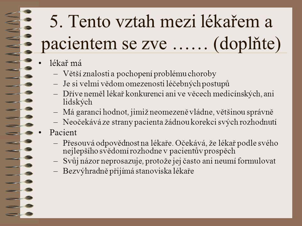 6. Vyjmenujte čtyři principy lékařské etiky. a.……………….. b.……………….. c.……………….. d.………………..