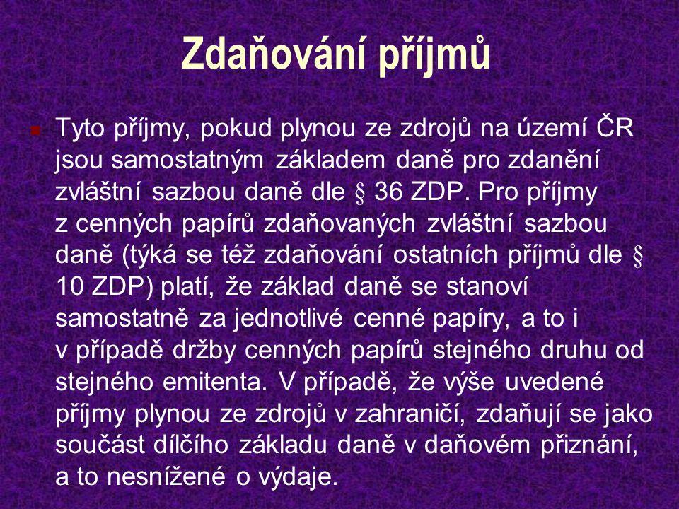 Zdaňování příjmů Tyto příjmy, pokud plynou ze zdrojů na území ČR jsou samostatným základem daně pro zdanění zvláštní sazbou daně dle § 36 ZDP. Pro pří