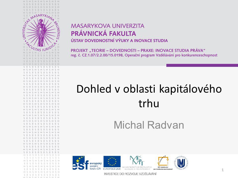 1 Dohled v oblasti kapitálového trhu Michal Radvan