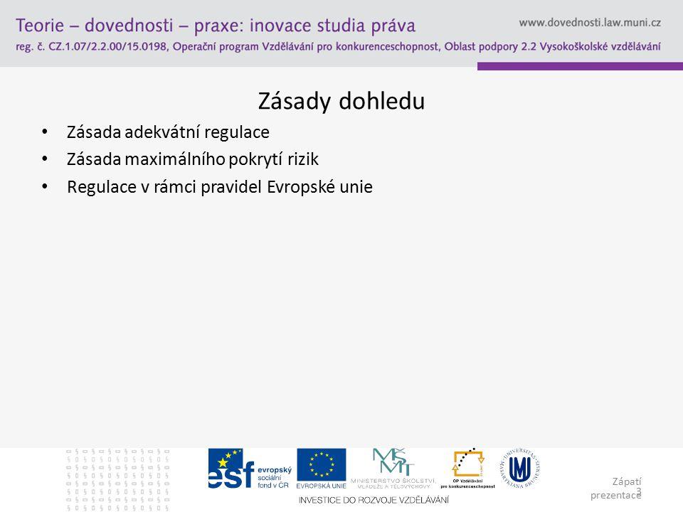 Zápatí prezentace 3 Zásady dohledu Zásada adekvátní regulace Zásada maximálního pokrytí rizik Regulace v rámci pravidel Evropské unie