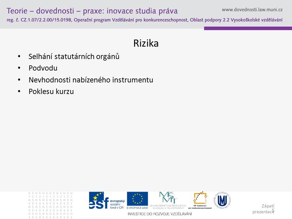 Zápatí prezentace 5 Rizika Selhání statutárních orgánů Podvodu Nevhodnosti nabízeného instrumentu Poklesu kurzu