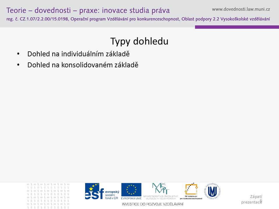 Zápatí prezentace 6 Typy dohledu Dohled na individuálním základě Dohled na konsolidovaném základě