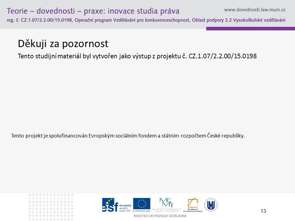 Děkuji za pozornost Tento studijní materiál byl vytvořen jako výstup z projektu č. CZ.1.07/2.2.00/15.0198 13 Tento projekt je spolufinancován Evropský