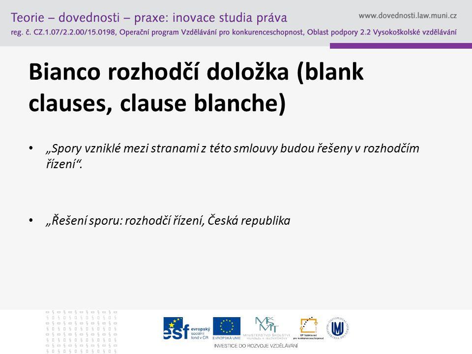 """Bianco rozhodčí doložka (blank clauses, clause blanche) """"Spory vzniklé mezi stranami z této smlouvy budou řešeny v rozhodčím řízení"""". """"Řešení sporu: r"""