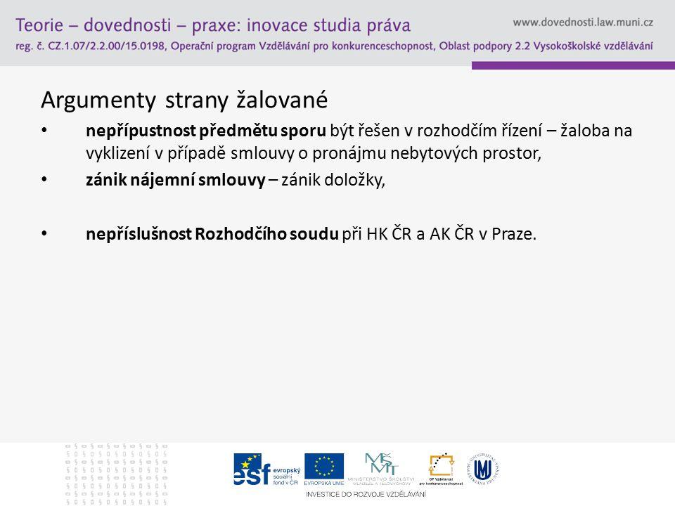 Argumenty strany žalované nepřípustnost předmětu sporu být řešen v rozhodčím řízení – žaloba na vyklizení v případě smlouvy o pronájmu nebytových prostor, zánik nájemní smlouvy – zánik doložky, nepříslušnost Rozhodčího soudu při HK ČR a AK ČR v Praze.