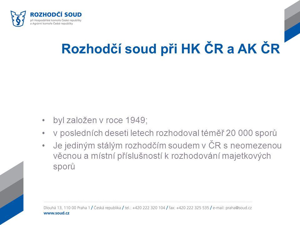 Rozhodčí soud při HK ČR a AK ČR byl založen v roce 1949; v posledních deseti letech rozhodoval téměř 20 000 sporů Je jediným stálým rozhodčím soudem v ČR s neomezenou věcnou a místní příslušností k rozhodování majetkových sporů