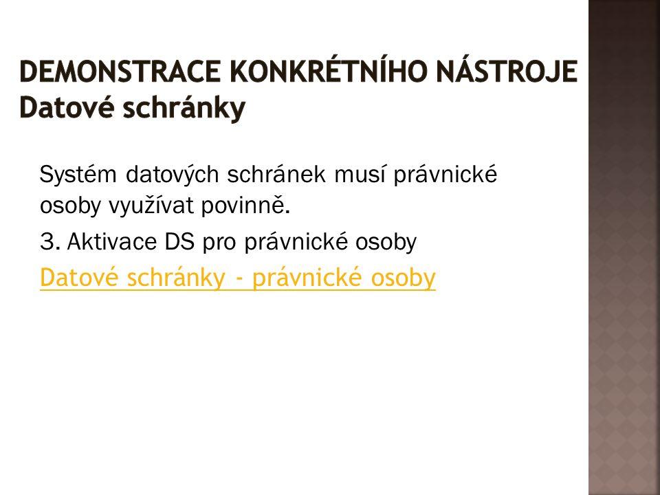 Systém datových schránek musí právnické osoby využívat povinně. 3. Aktivace DS pro právnické osoby Datové schránky - právnické osoby