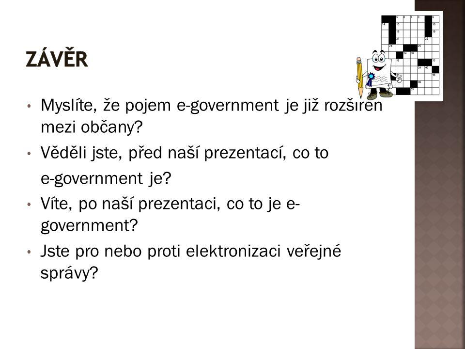 Myslíte, že pojem e-government je již rozšířen mezi občany? Věděli jste, před naší prezentací, co to e-government je? Víte, po naší prezentaci, co to