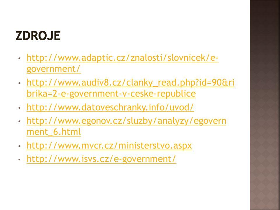 http://www.adaptic.cz/znalosti/slovnicek/e- government/ http://www.adaptic.cz/znalosti/slovnicek/e- government/ http://www.audiv8.cz/clanky_read.php?i