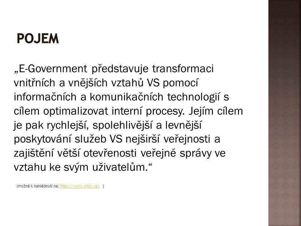 """"""" E-Government představuje transformaci vnitřních a vnějších vztahů VS pomocí informačních a komunikačních technologií s cílem optimalizovat interní p"""