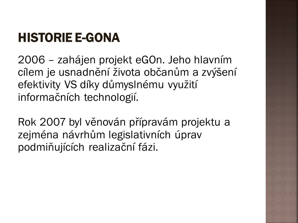 2006 – zahájen projekt eGOn. Jeho hlavním cílem je usnadnění života občanům a zvýšení efektivity VS díky důmyslnému využití informačních technologií.