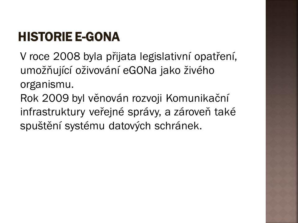 V roce 2008 byla přijata legislativní opatření, umožňující oživování eGONa jako živého organismu. Rok 2009 byl věnován rozvoji Komunikační infrastrukt