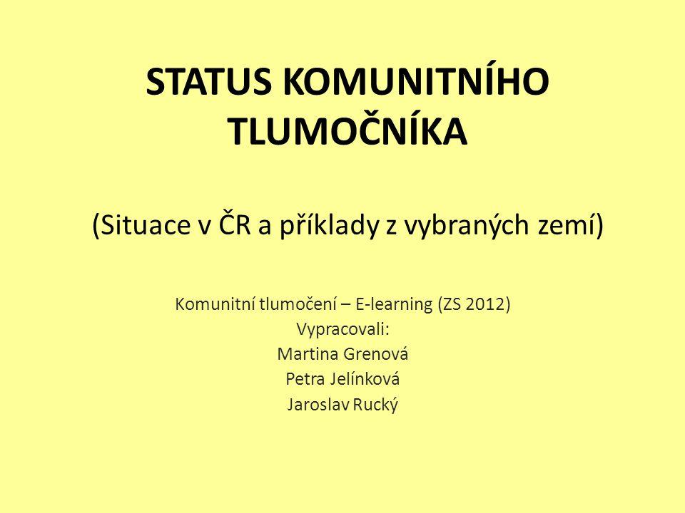 """Obsah prezentace: Definice pojmu """"status Situace v ČR (postoj státu, možnosti vzdělání, organizace,…) Překrývání komunitního tlumočení s jinými obory Příklady z dalších zemí: - Velká Británie - Španělsko - Rusko - Švédsko"""
