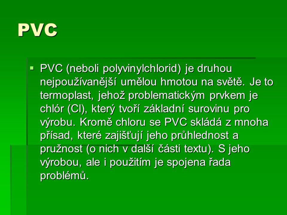 PVC  PVC (neboli polyvinylchlorid) je druhou nejpoužívanější umělou hmotou na světě. Je to termoplast, jehož problematickým prvkem je chlór (Cl), kte