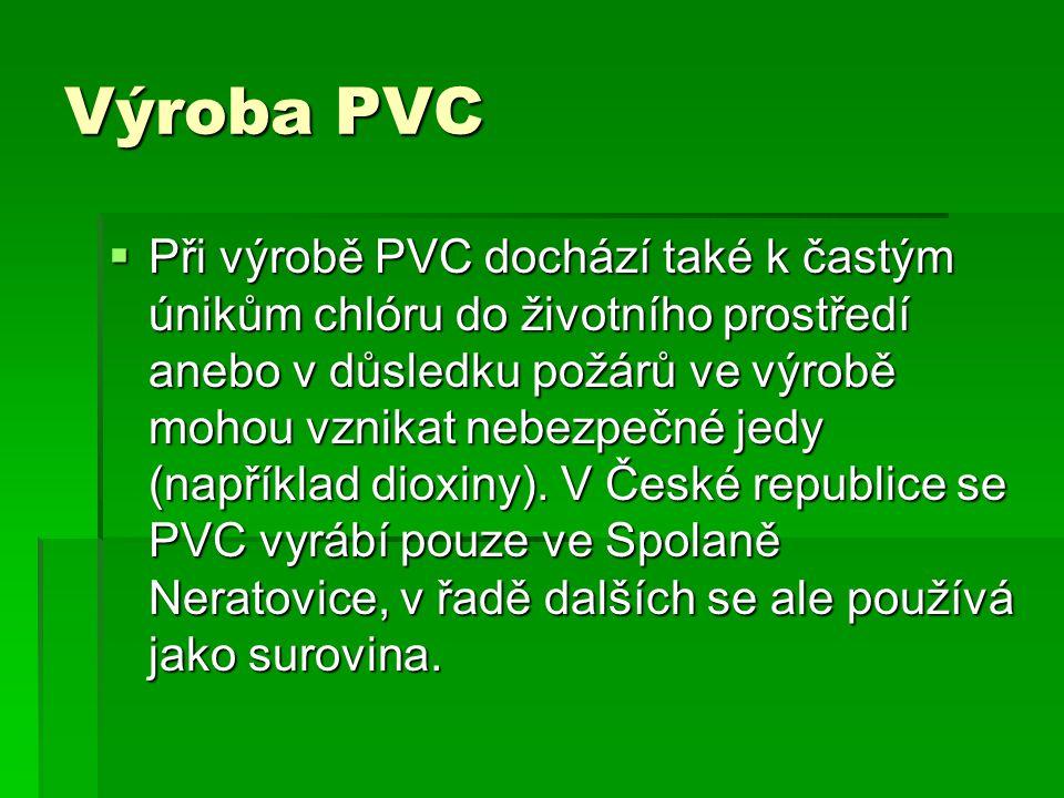 Výroba PVC  Při výrobě PVC dochází také k častým únikům chlóru do životního prostředí anebo v důsledku požárů ve výrobě mohou vznikat nebezpečné jedy