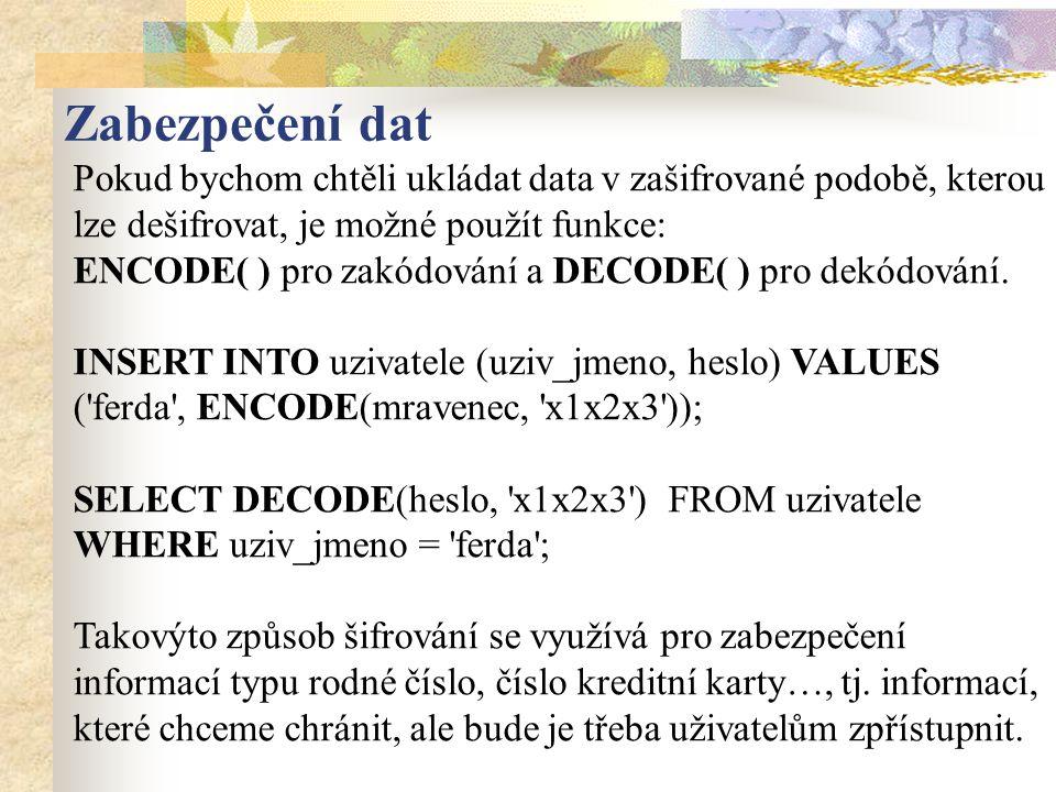 Pokud bychom chtěli ukládat data v zašifrované podobě, kterou lze dešifrovat, je možné použít funkce: ENCODE( ) pro zakódování a DECODE( ) pro dekódování.