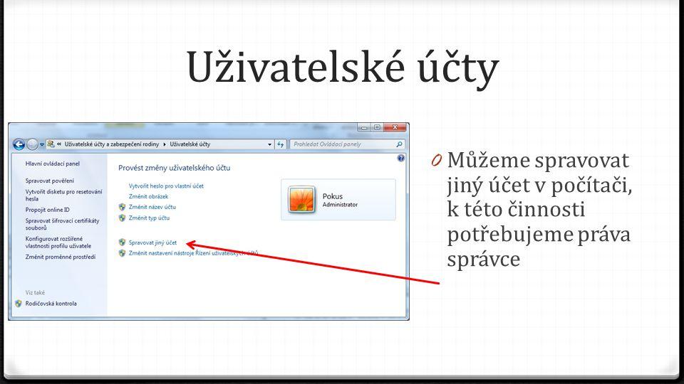 Uživatelské účty 0 Můžeme spravovat jiný účet v počítači, k této činnosti potřebujeme práva správce