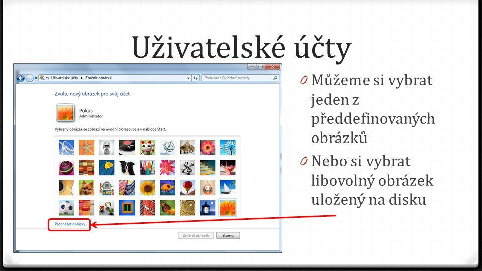 Uživatelské účty 0 Můžeme si vybrat jeden z předdefinovaných obrázků 0 Nebo si vybrat libovolný obrázek uložený na disku