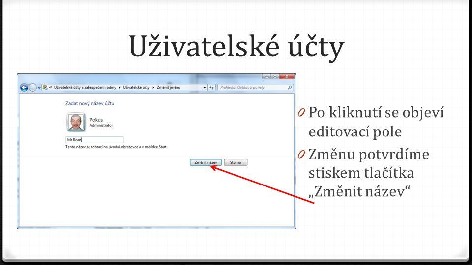 """Uživatelské účty 0 Po kliknutí se objeví editovací pole 0 Změnu potvrdíme stiskem tlačítka """"Změnit název"""